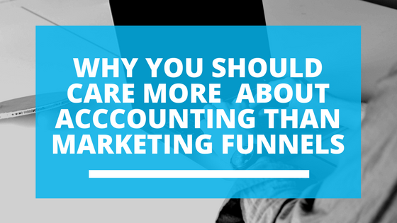 Why you should care more about accounting than marketing funnels
