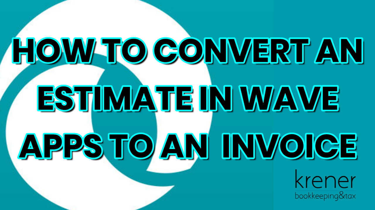 How To Convert An Estimate In Wave Apps To An Invoice Krener - Waveapps invoice